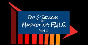 Top 6 Reasons Why Marketing Fails - Part 1 4