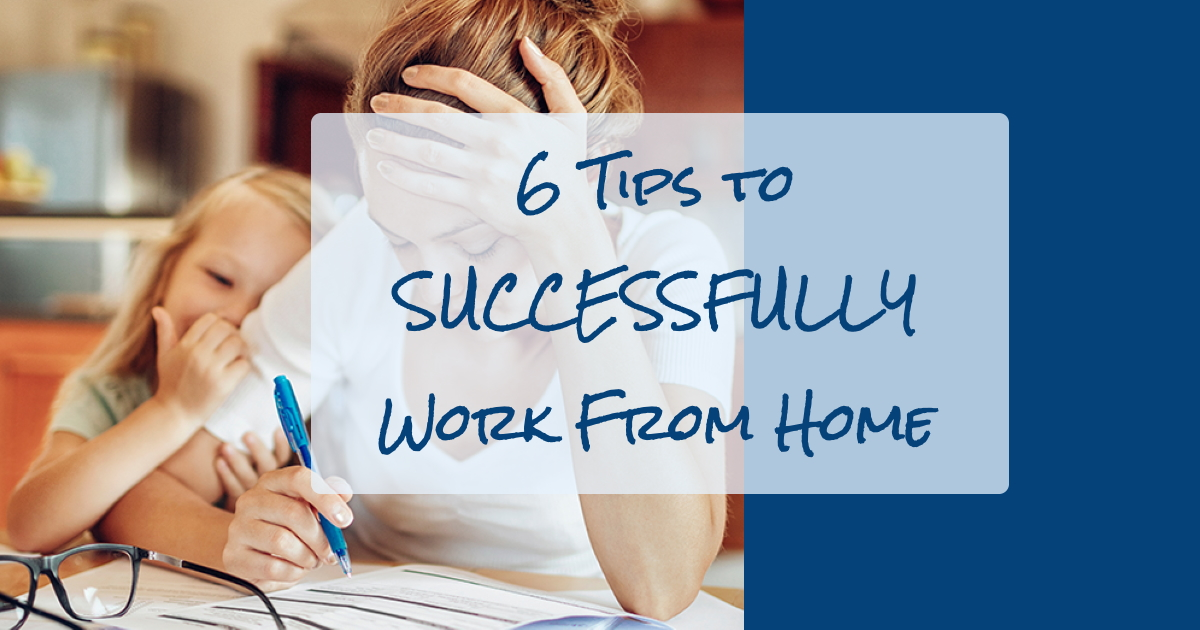 6 Tips to Successfully Work from Home 7