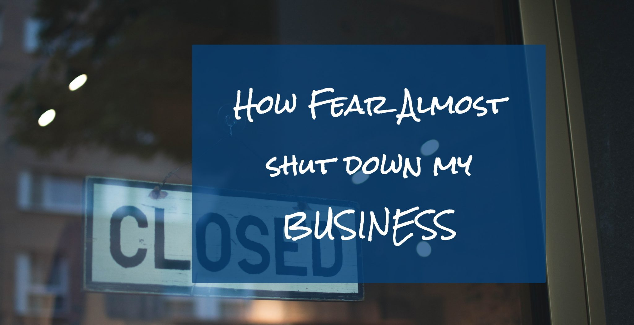 How Fear Almost Shut Down My Business 1